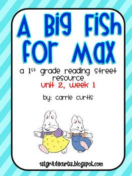 Unit 2, week 1: a Big Fish For Max:  1st grade Reading Street