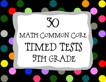 30 Common Core ** 5th Grade** Math Timed Tests (assessments or test prep)