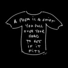 A Poem is a Shirt You Pull Over Your Head