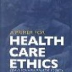 A Primer for Health Care Ethics:Essays for a Pluralistic Society