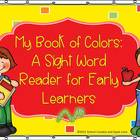 A Sight Word Reader for Early Learners: My Book of Colors