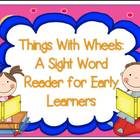 A Sight Word Reader for Early Learners: Things With Wheels