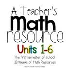 A Teacher's Math Resource Units 1-6 {18 Weeks-First Semester}