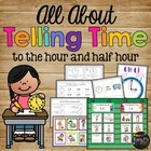 ALL ABOUT TELLING TIME to the Hour and Half Hour, First &