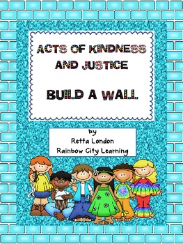 Acts of Kindness and Justice: Build a Wall
