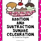 Addition and Subtraction Sundae Celebration!- An Incentive