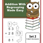 Addition With Regrouping Made Easy / 8 Math Worksheets / Set 2