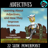 Adjectives, and How They Improve Sentences PowerPoint Lesson