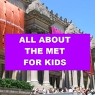 All about the Met for Kids (Metropolitan Museum of Art)