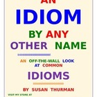 An Idiom by Any Other Name: An Off-the-Wall Look at Idioms