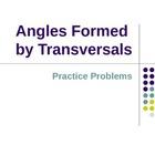 Angles Formed by Transversals:  Practice Problems