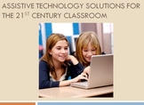 Assistive Technology Solutions for the 21st Century Classroom