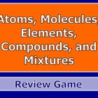 Atoms, Molecules, Elements, Compound, and Mixtures PPT Rev