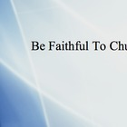 Be Faithful to Church - Children's church/VBS - Powerpoint