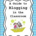 Blogging In The Classroom: A Guide to Setting Up Your Clas