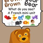Brown Bear, Brown Bear, What do you see?  A French mini-unit