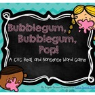 Bubblegum, Bubblegum, Pop!  A CVC Real and Nonsense Word G