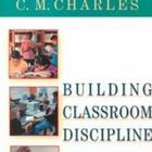 Building Classroom Discipline 6th Edition by C.M. Charles