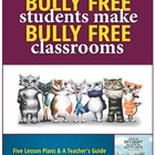 """Bully Free Students Make Bully Free Classrooms"""