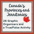 Canada's Provinces and Territories - 26 Graphic Organizers