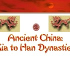 China: Ancient China PPT - Dynasties Xia to Han