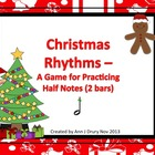 Christmas Rhythms - A Game for Practicing the Half Note