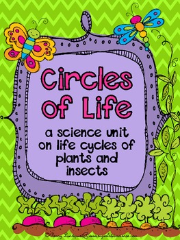 Circles of Life {a science unit on the life cycles of plants and insects}