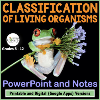 Classification of Living Organisms Powerpoint and Notes