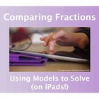 Comparing Fractions: Using Models to Solve (on iPads!)