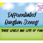 Differentiated Question Scenes!