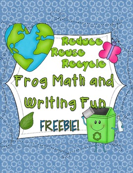 Earth Day: Reduce-Reuse-Recycle Frog Math and Writing Fun!