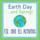 Earth Day and Spring - Activities for ESL and ELD Students