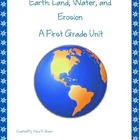 Earth: Land, Water, and Erosion.  A First Grade Unit