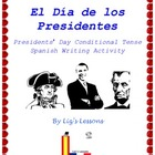 El Dia de los Presidentes-Spanish Conditional Tense Writin
