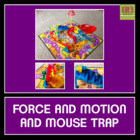 Force and Motion and Mousetrap