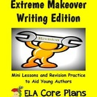 Extreme Makeover Writing Edition ~ Mini Lessons and Revisi