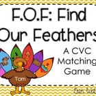F.O.F.: Find Our Feathers [A CVC Thanksgiving Matching Activity]