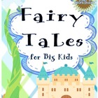 Fairy Tales for Big Kids (Common Core Aligned)