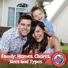 Family: Homes, Chores, Sizes & Types
