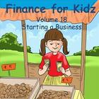 Finance for Kids: Volume 18: Starting a Business