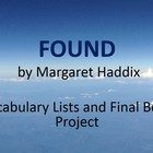 Found by Margaret Haddix Vocabulary Lists and Final Book Project