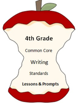 Fourth Grade Common Core Writing Standards - Lessons & Prompts