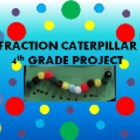 Fraction Caterpillar 4th Grade Project