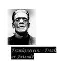 Frankenstein:  Freak or Friend?