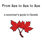 From Sea to Sea to Sea: A Newcomer's Guide to Canada