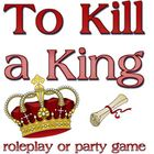 Game: To Kill a King (mystery party package/script)