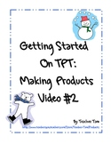 Getting Started on TPT:  Making Products Video #2