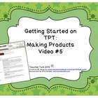 Getting Started on TPT:  Making Products Video #5