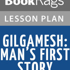 Gilgamesh: Man's First Story Lesson Plans