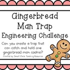 Gingerbread Man Trap: Engineering Challenge Project ~ Grea